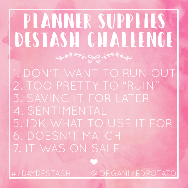 Are you up for the challenge? Just 7 days to use, sell, or give away planner supplies that you've been holding on to but never using! #7daydestash #challenge #instagramchallenge #IGchallenge #plannerchallenge #bujochallenge #destashchallenge #destash #declutter #organize #plannersupplies #plannerstuff #erincondren #eclp #happyplanner #mambi #meandmybigideas #kikkik #filofax #bujo #bulletjournal #pinkwatercolor #watercolor #organizedpotato #planwithpotato